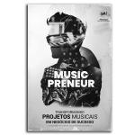 Musicpreneur - Transformando Projetos Musicais em Negócios de Sucesso