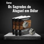 Os Segredos do Aluguel em Dólar